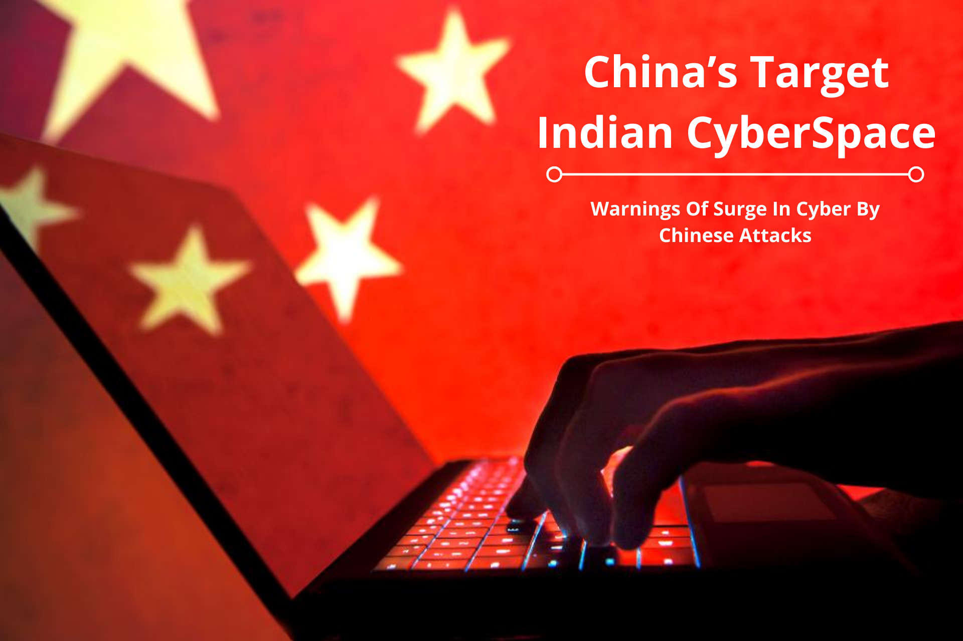 Chinese Cyber-attacks: Indian Firms on Alert, Vulnerabilities Amid by China's Cyber Threat