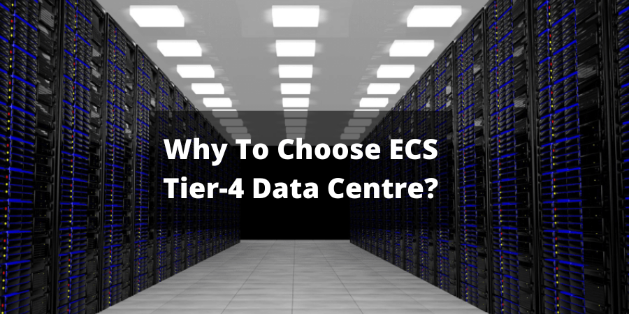 Why to choose ECS Tier-4 Data Centre?