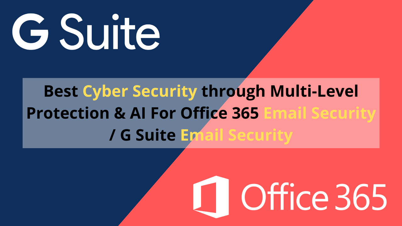 How to Protect Business From Data Threats?  Secure your  Office 365 emails and Google (G Suite) emails