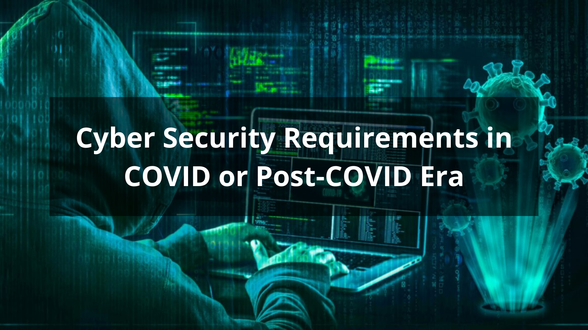 Cyber Security Requirements in COVID or Post-COVID Era