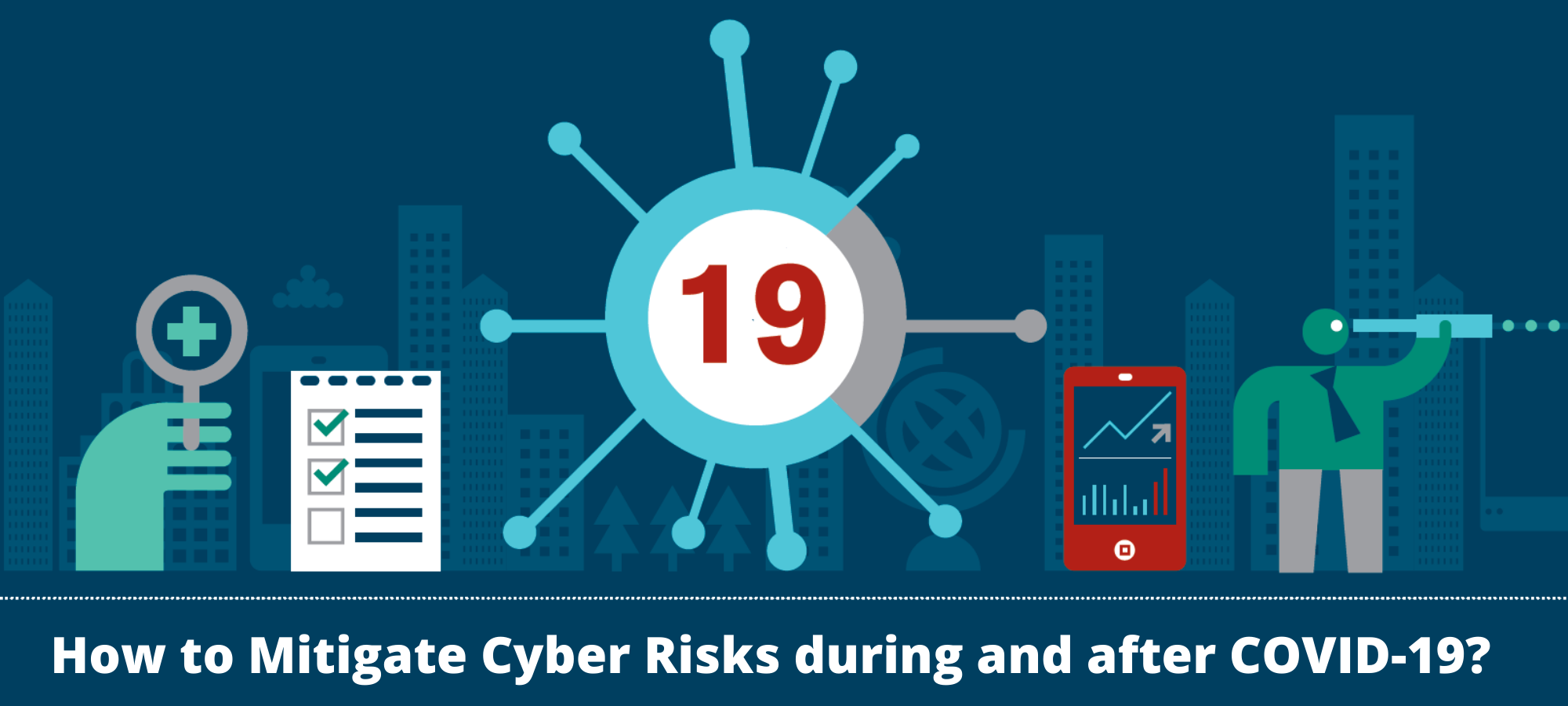 How to Mitigate Cyber Risks during and after COVID-19