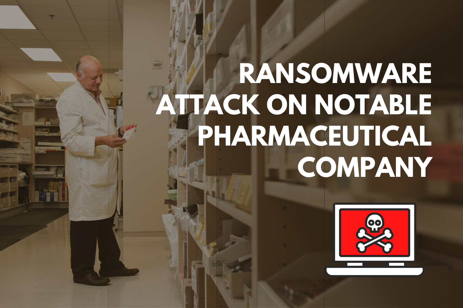 Ransomware Attack On Notable Pharmaceutical Company