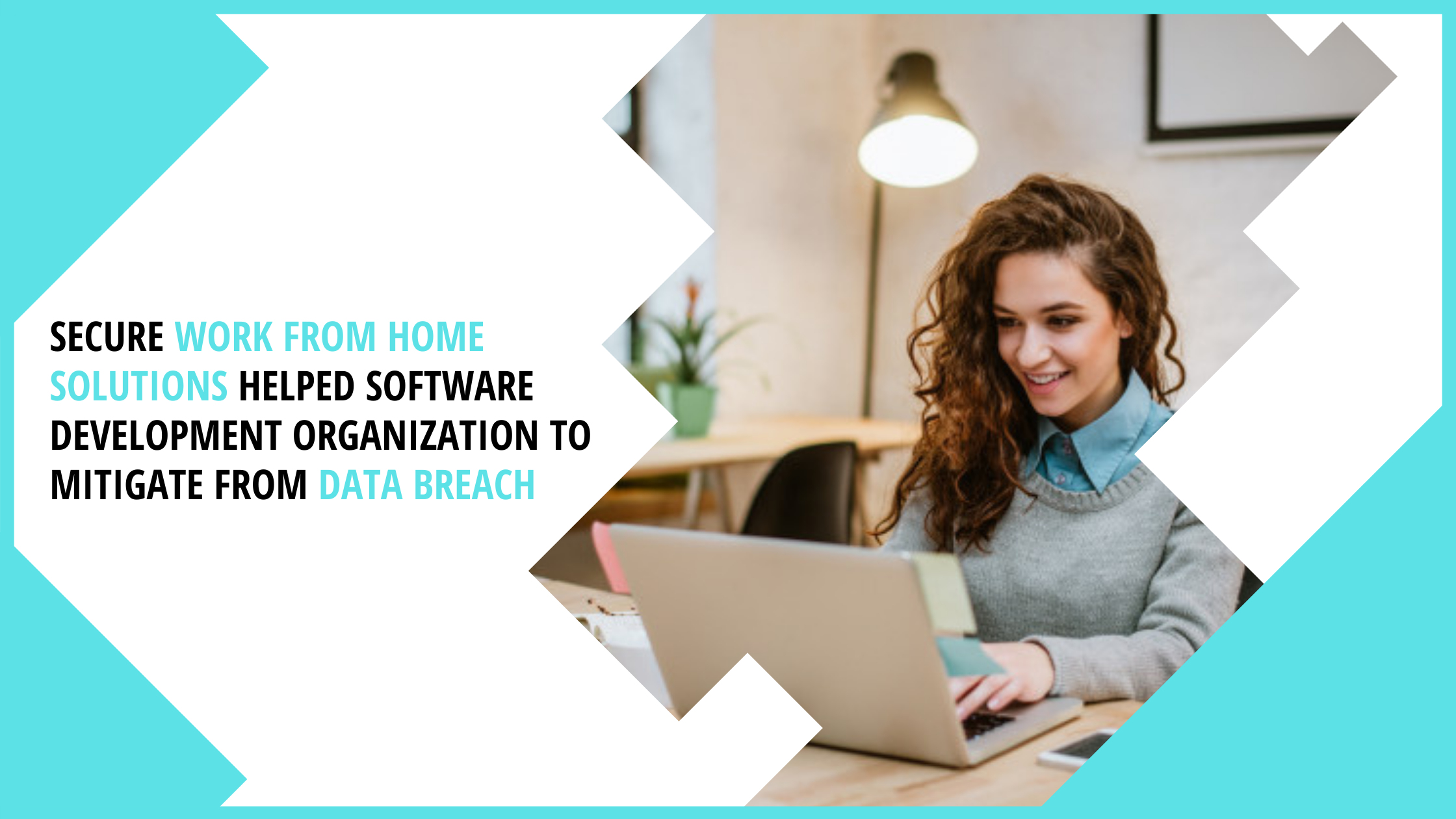 Secure Work From Home Solutions helped Software Development Organization to mitigate from data breach