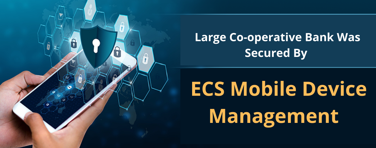 Large Co-operative Bank Was Secured By ECS Mobile Device Management