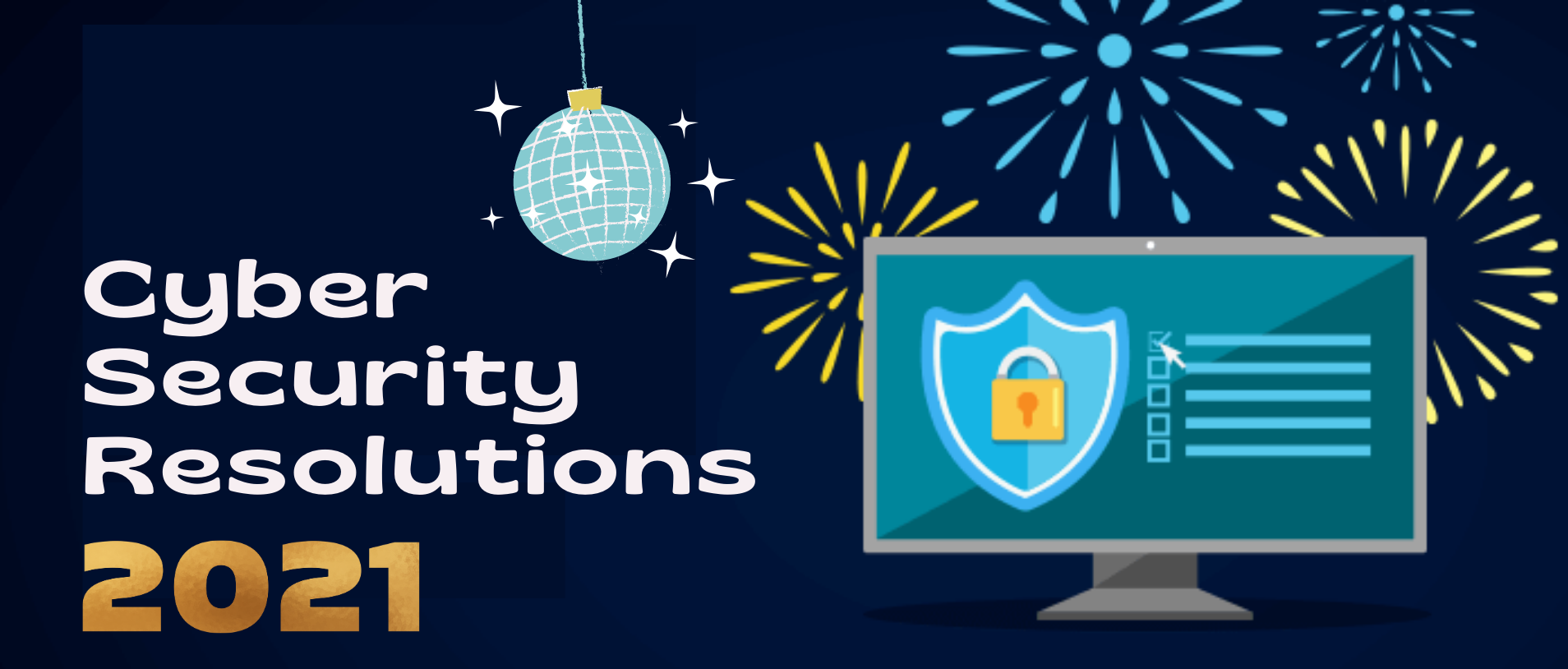 Cyber Security's Resolutions heading our way in 2021