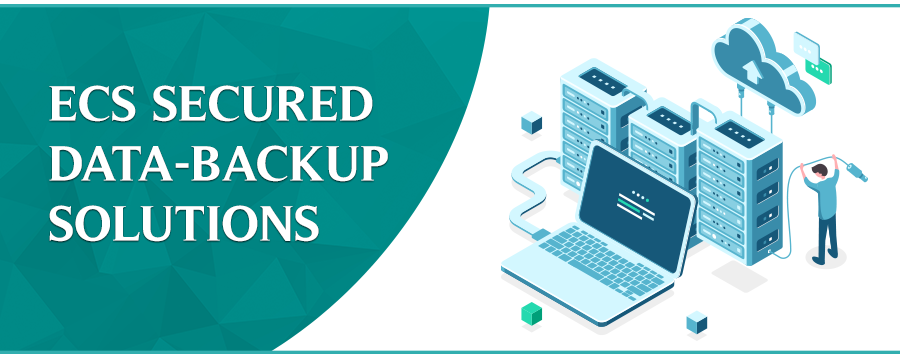 ECS Secured Data-Backup Solutions