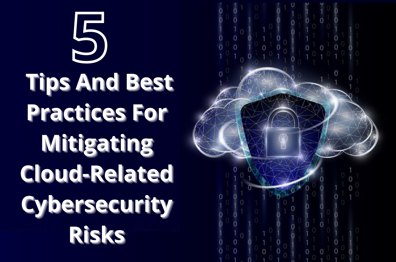5 Tips And Best Practices For Mitigating Cloud-Related Cybersecurity Risks