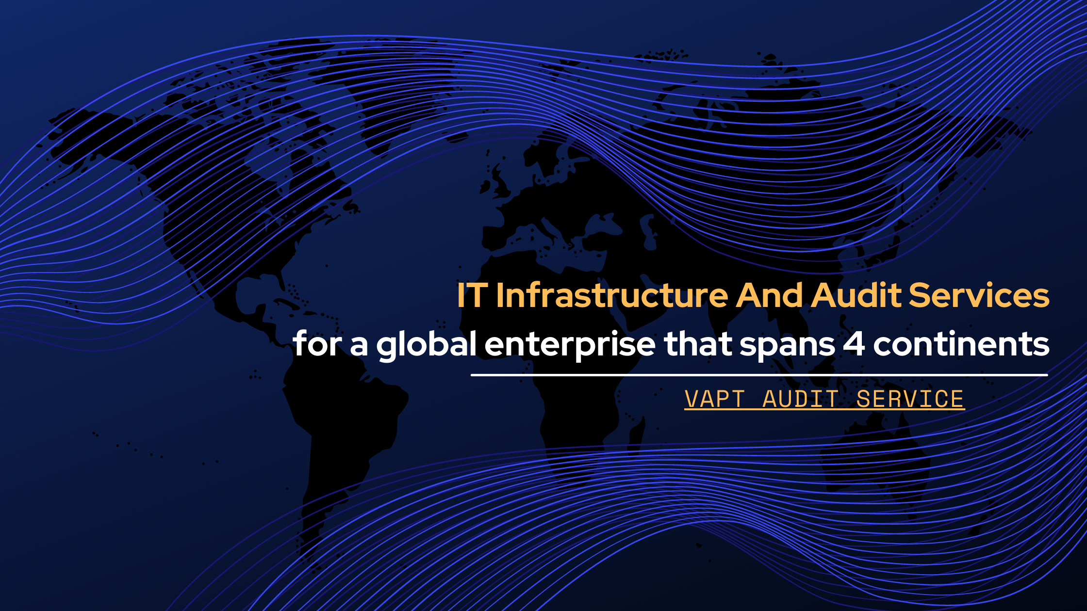IT infrastructure and audit services for a global enterprise that spans 4 continents