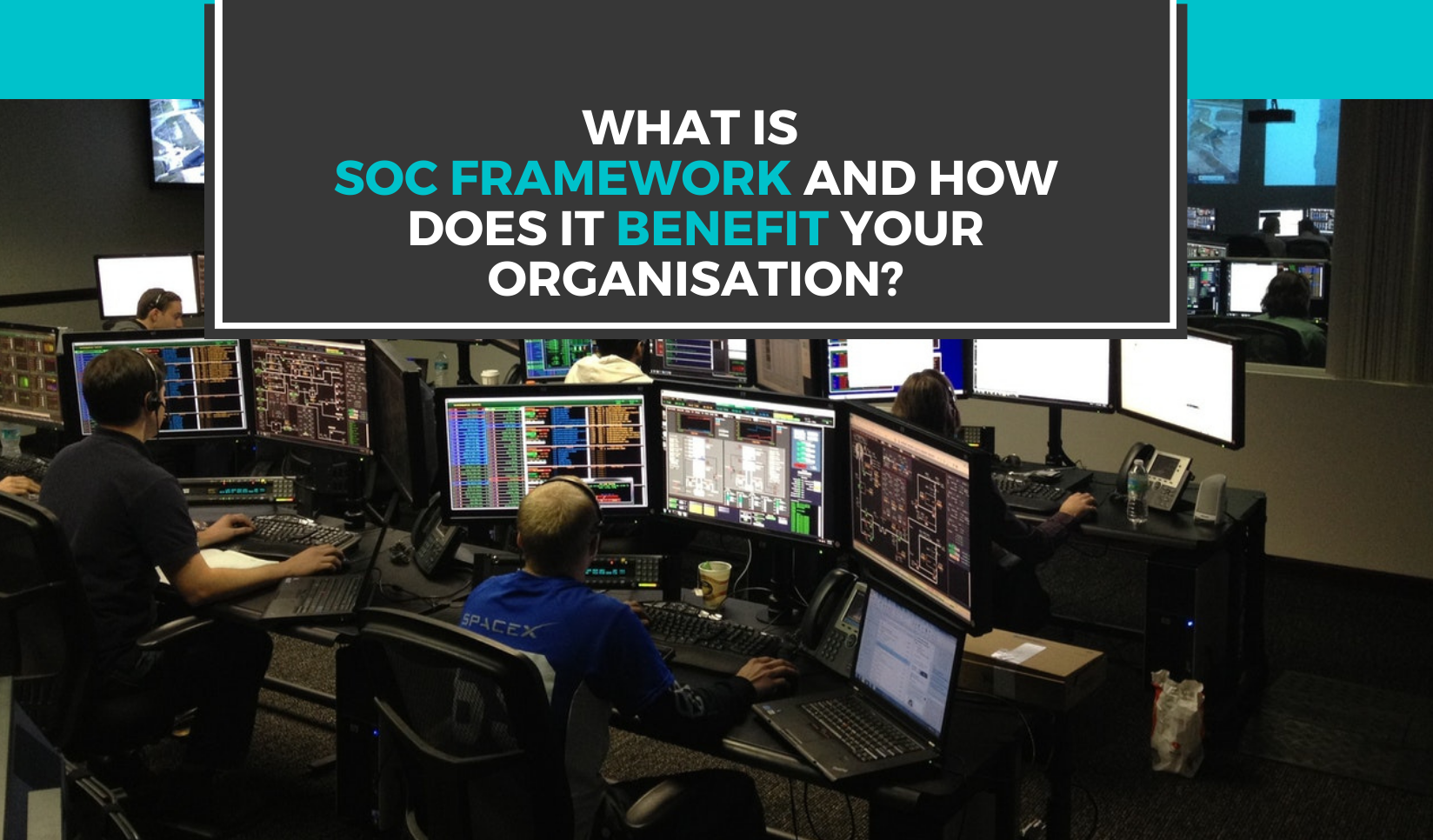 SOC framework – what is it and how does it benefit your organisation?