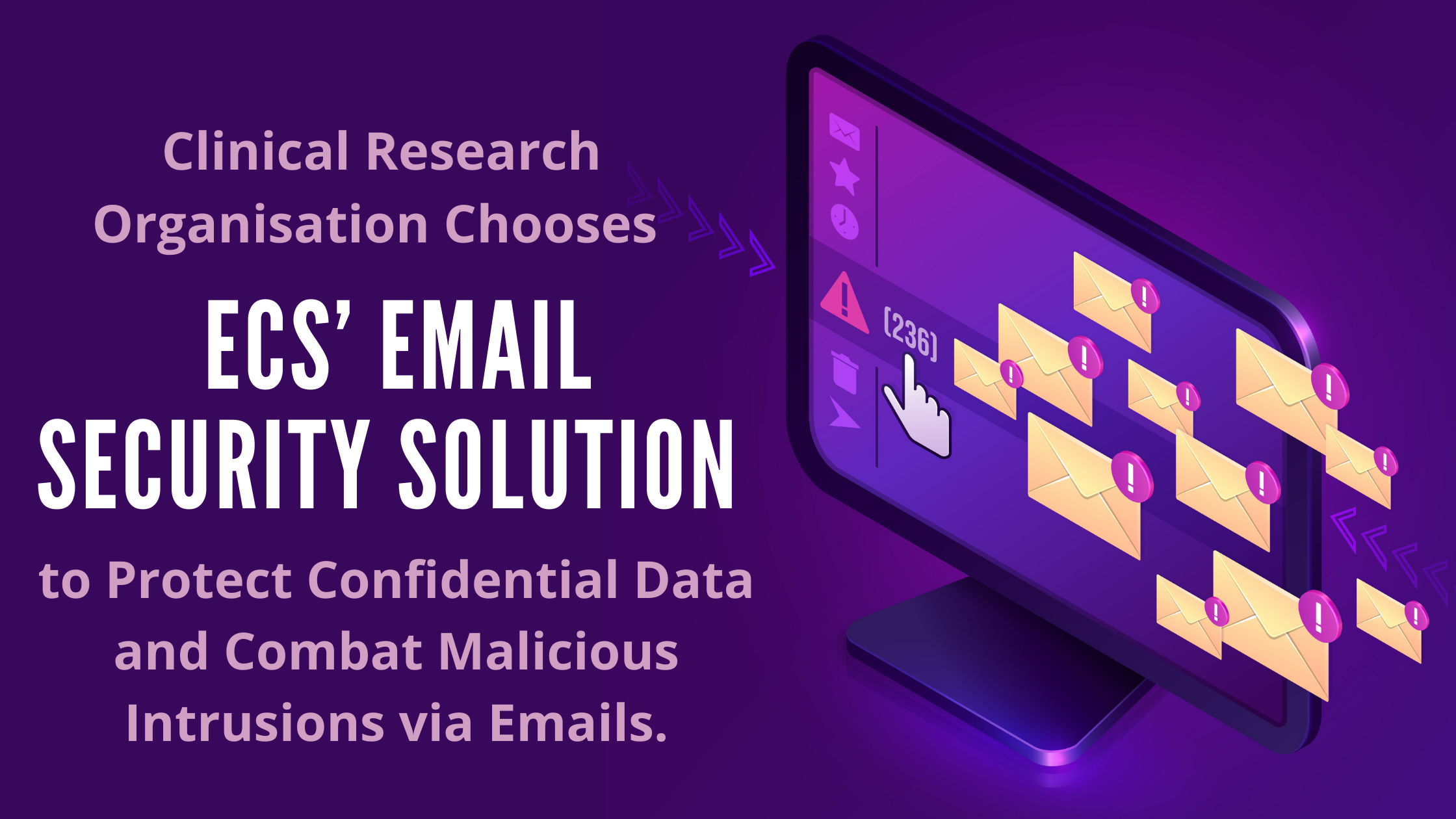 Clinical Research Organisation Chooses ECS' Email Security Solution to Protect Confidential Data and Combat Malicious Intrusions via Emails.