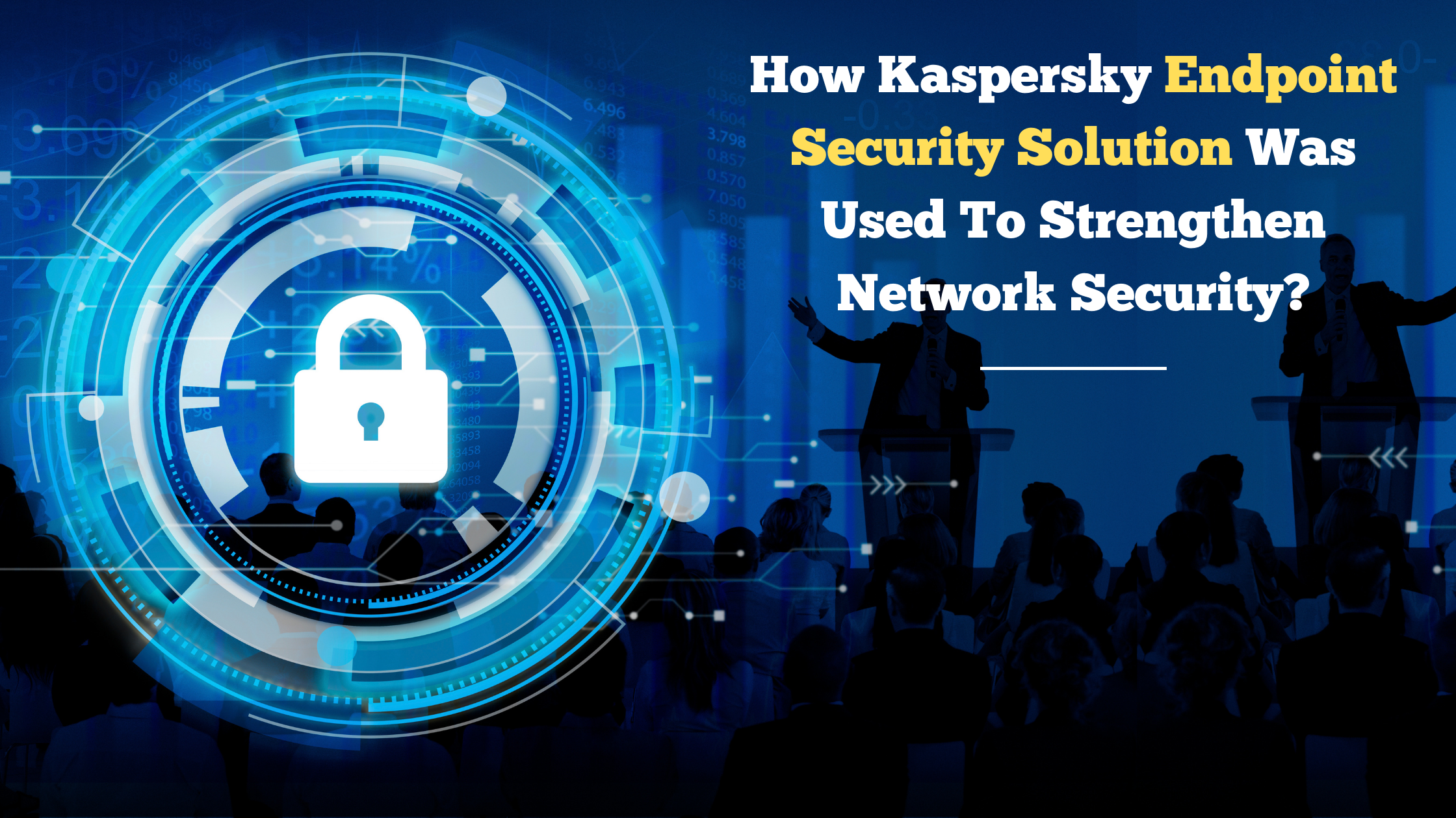 How Kaspersky Endpoint Security Solution Was Used To Strengthen Network Security