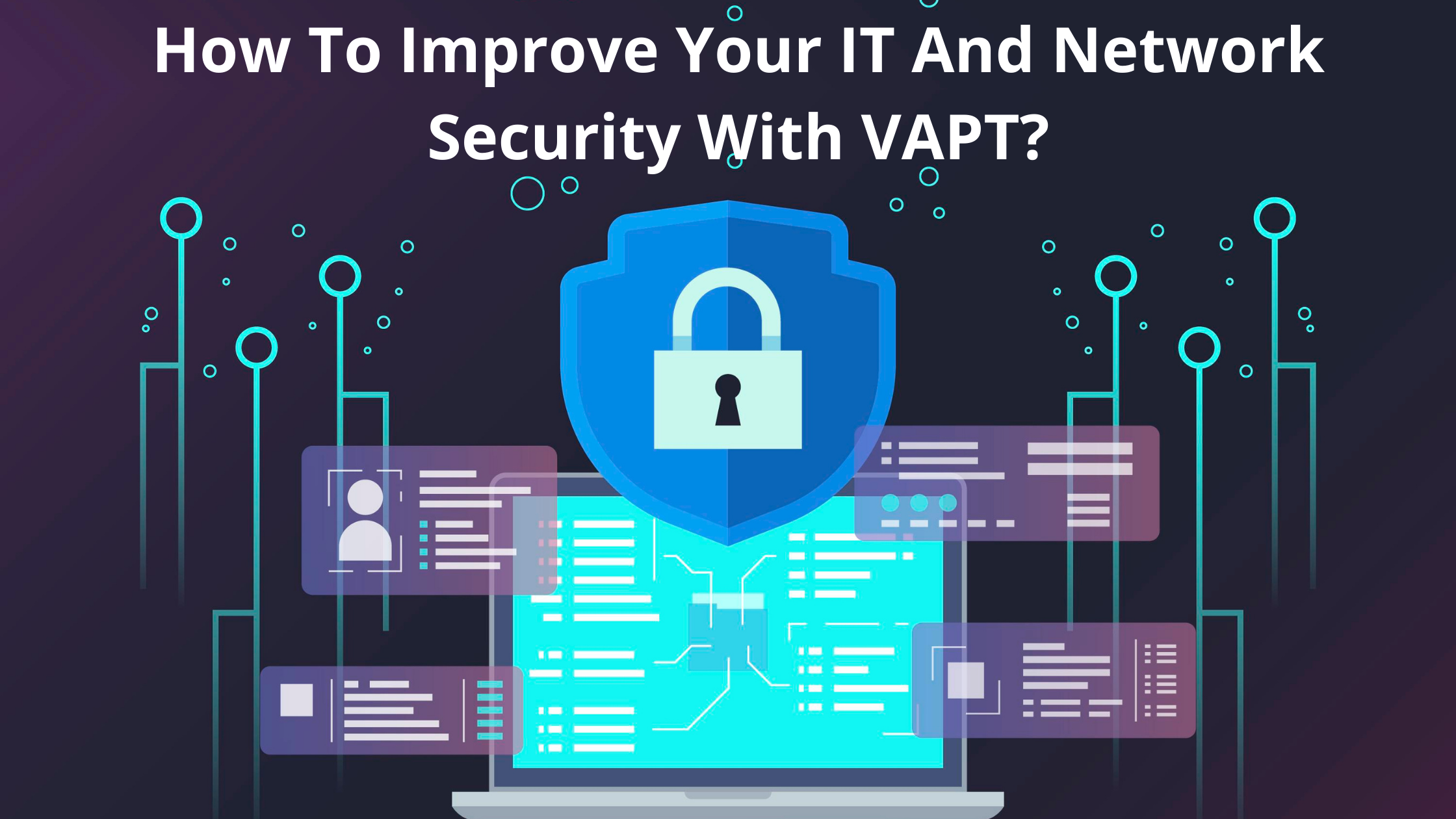 How to improve your IT and network security with VAPT?