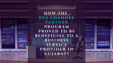 How the ECS Channel Partner Program proved to be beneficial to a business service provider in Gujarat ?