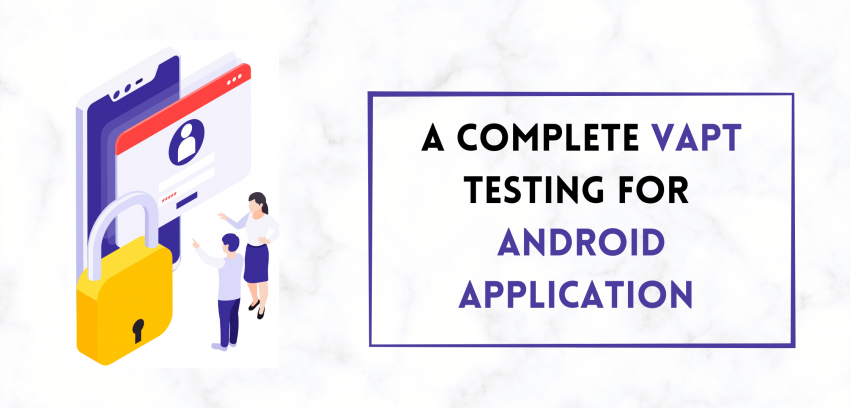 A complete VAPT Testing for Android Application